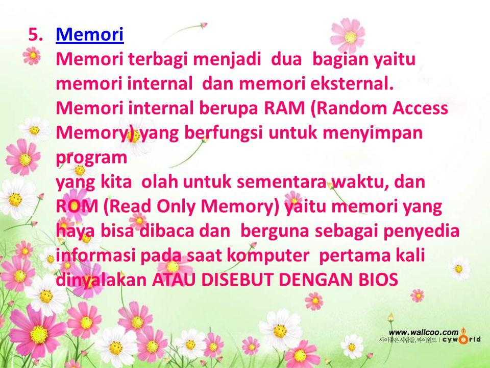 Memori Memori terbagi menjadi dua bagian yaitu memori internal dan memori eksternal.