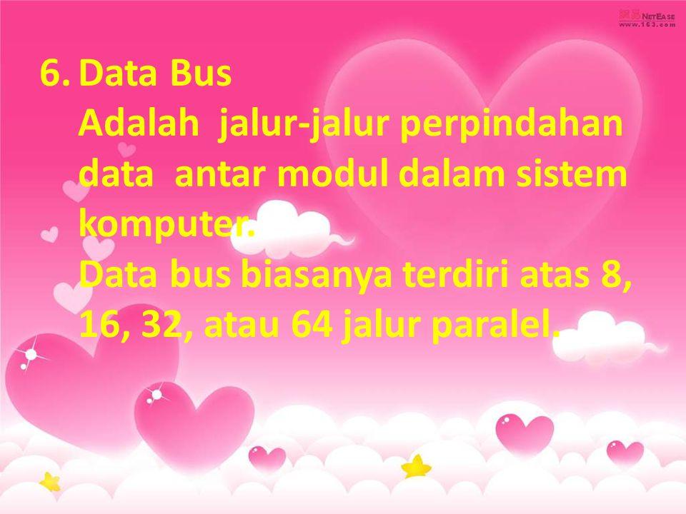 Data Bus Adalah jalur-jalur perpindahan data antar modul dalam sistem komputer.