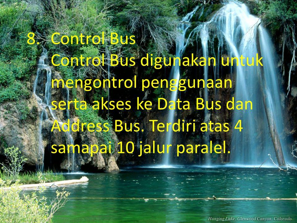 Control Bus Control Bus digunakan untuk mengontrol penggunaan serta akses ke Data Bus dan Address Bus.