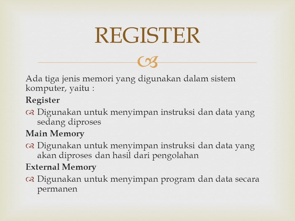 REGISTER Ada tiga jenis memori yang digunakan dalam sistem komputer, yaitu : Register.