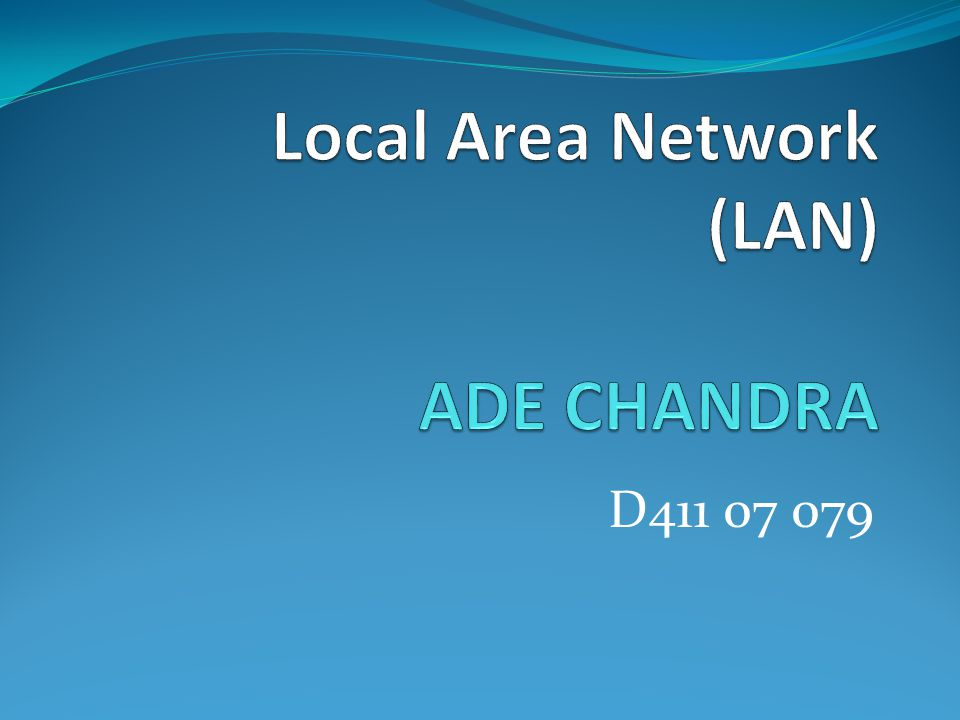 Local Area Network (LAN) ADE CHANDRA