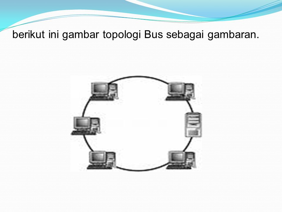 berikut ini gambar topologi Bus sebagai gambaran.