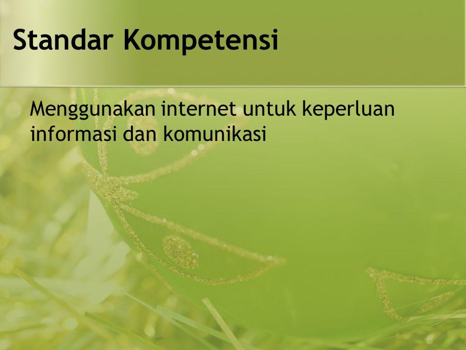 Standar Kompetensi Menggunakan internet untuk keperluan informasi dan komunikasi