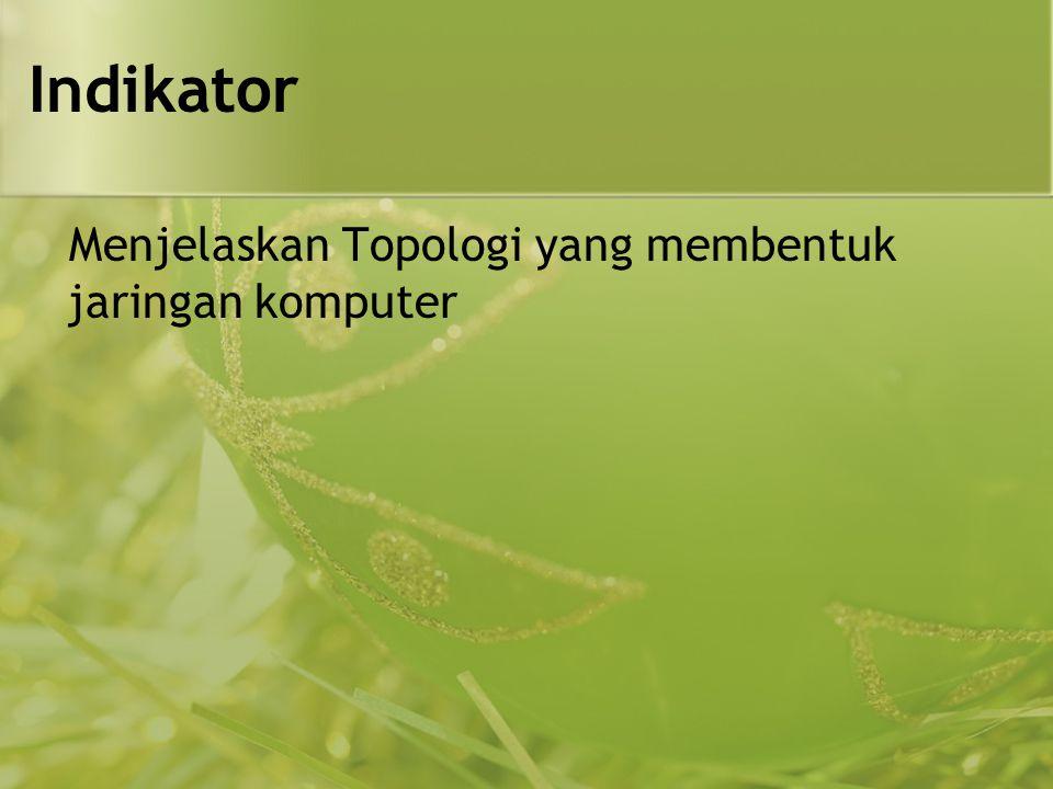 Indikator Menjelaskan Topologi yang membentuk jaringan komputer