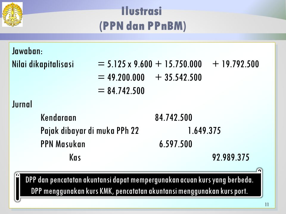 DPP menggunakan kurs KMK, pencatatan akuntansi menggunakan kurs port.