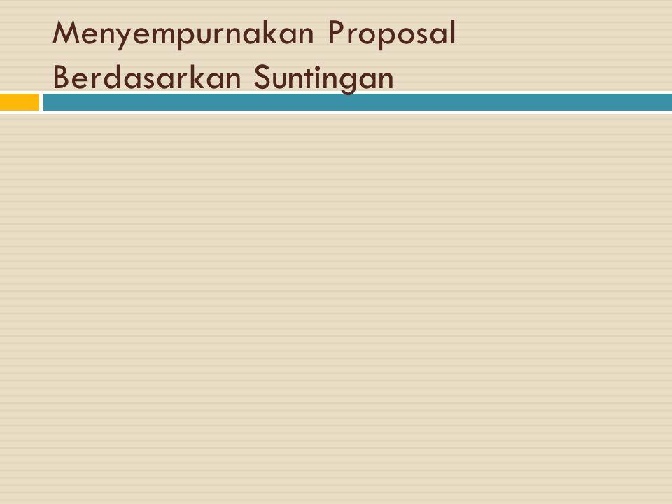 Menyempurnakan Proposal Berdasarkan Suntingan