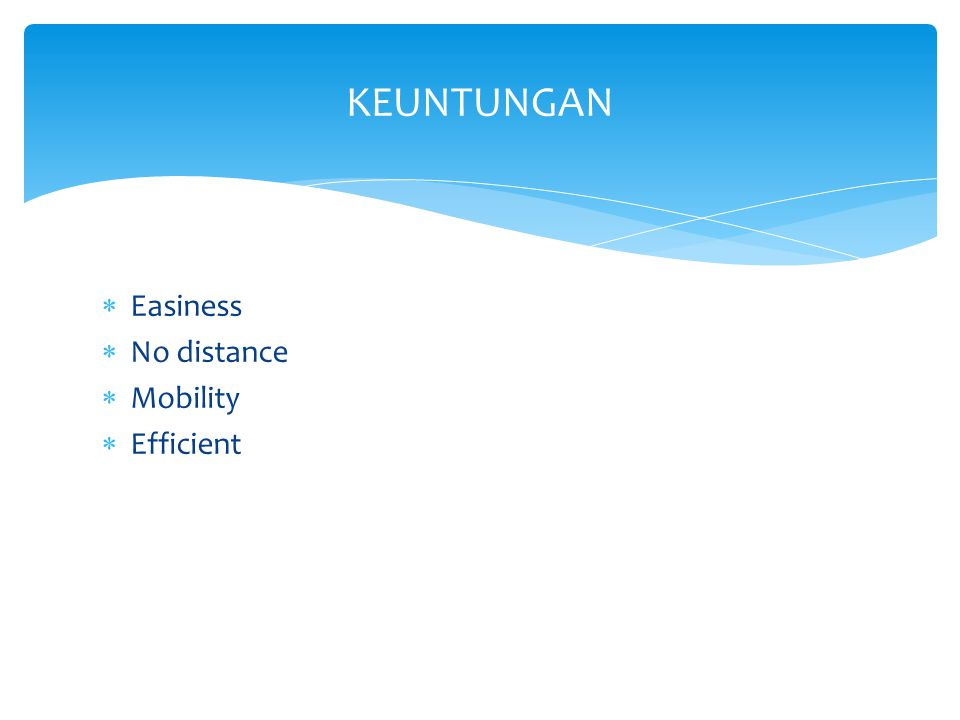 KEUNTUNGAN Easiness No distance Mobility Efficient