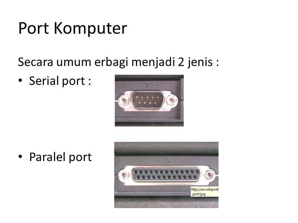 Port Komputer Secara umum erbagi menjadi 2 jenis : Serial port :