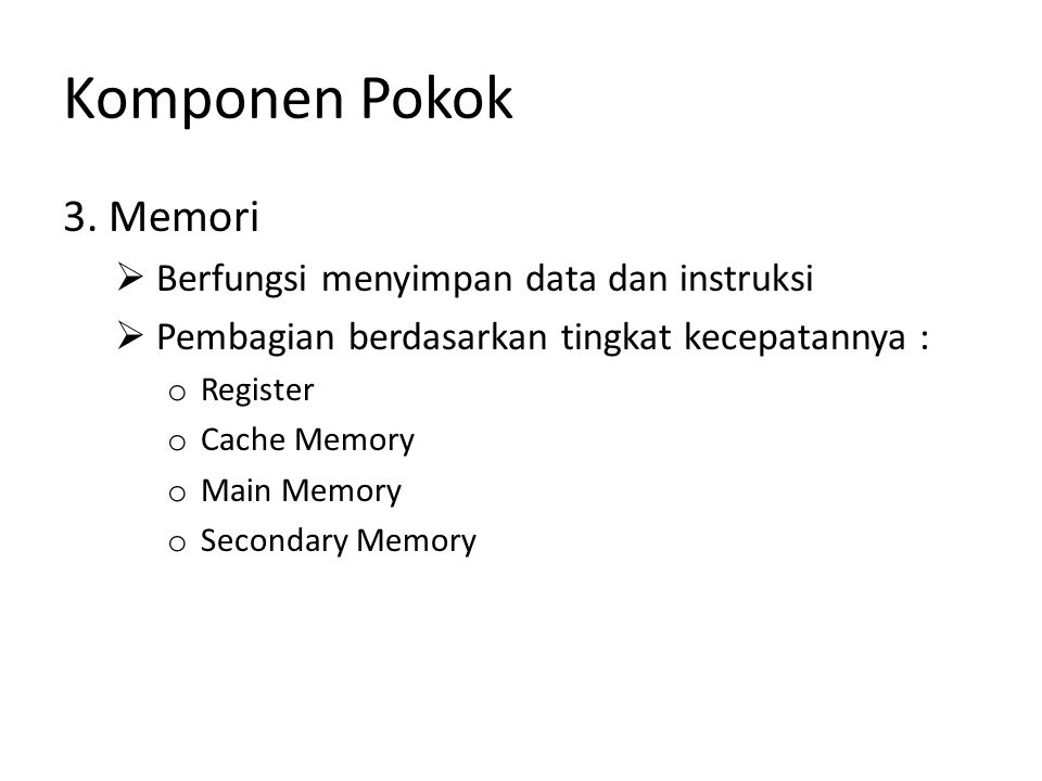 Komponen Pokok 3. Memori Berfungsi menyimpan data dan instruksi