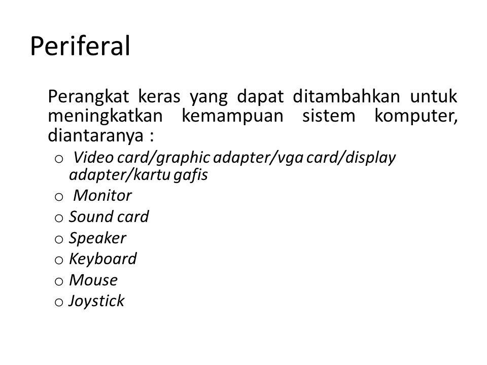 Periferal Perangkat keras yang dapat ditambahkan untuk meningkatkan kemampuan sistem komputer, diantaranya :