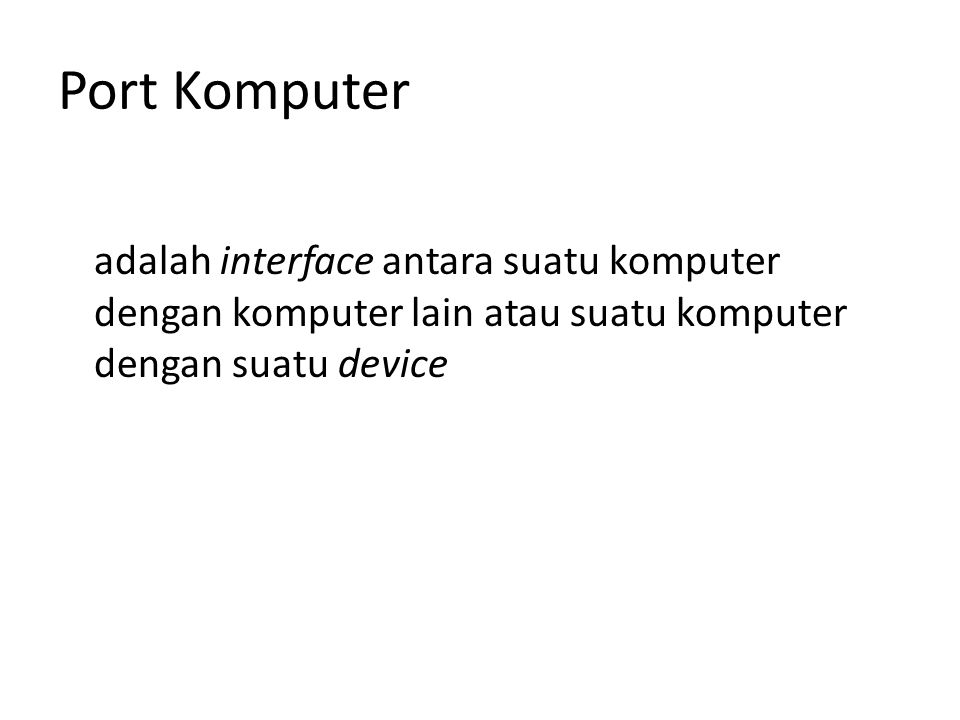 Port Komputer adalah interface antara suatu komputer dengan komputer lain atau suatu komputer dengan suatu device.