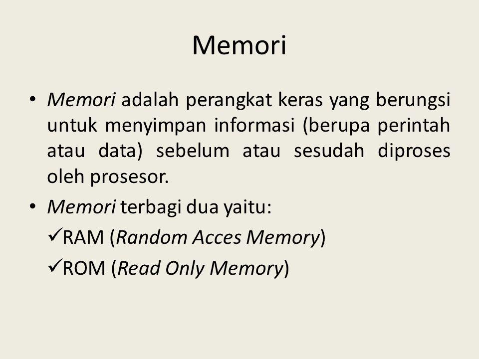 Memori Memori adalah perangkat keras yang berungsi untuk menyimpan informasi (berupa perintah atau data) sebelum atau sesudah diproses oleh prosesor.
