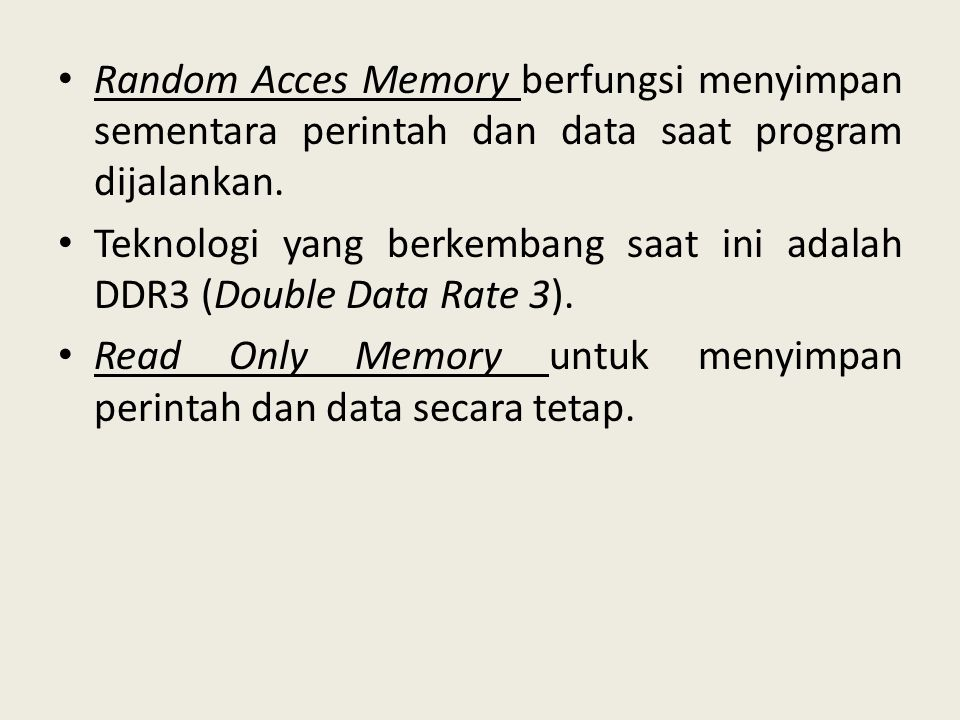 Random Acces Memory berfungsi menyimpan sementara perintah dan data saat program dijalankan.