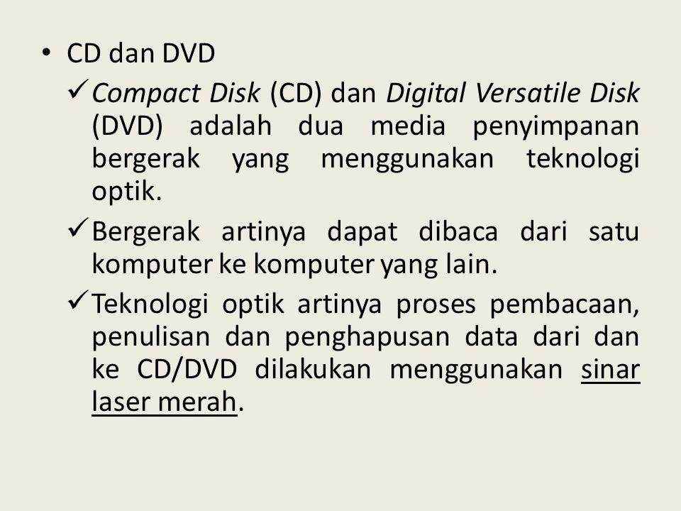 CD dan DVD Compact Disk (CD) dan Digital Versatile Disk (DVD) adalah dua media penyimpanan bergerak yang menggunakan teknologi optik.