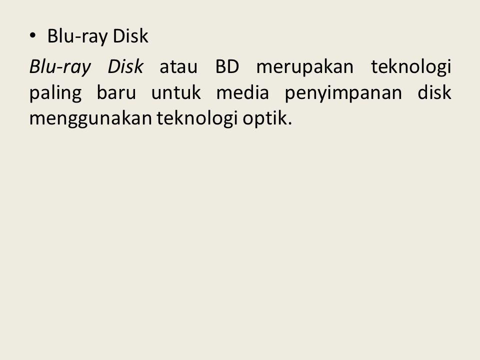 Blu-ray Disk Blu-ray Disk atau BD merupakan teknologi paling baru untuk media penyimpanan disk menggunakan teknologi optik.