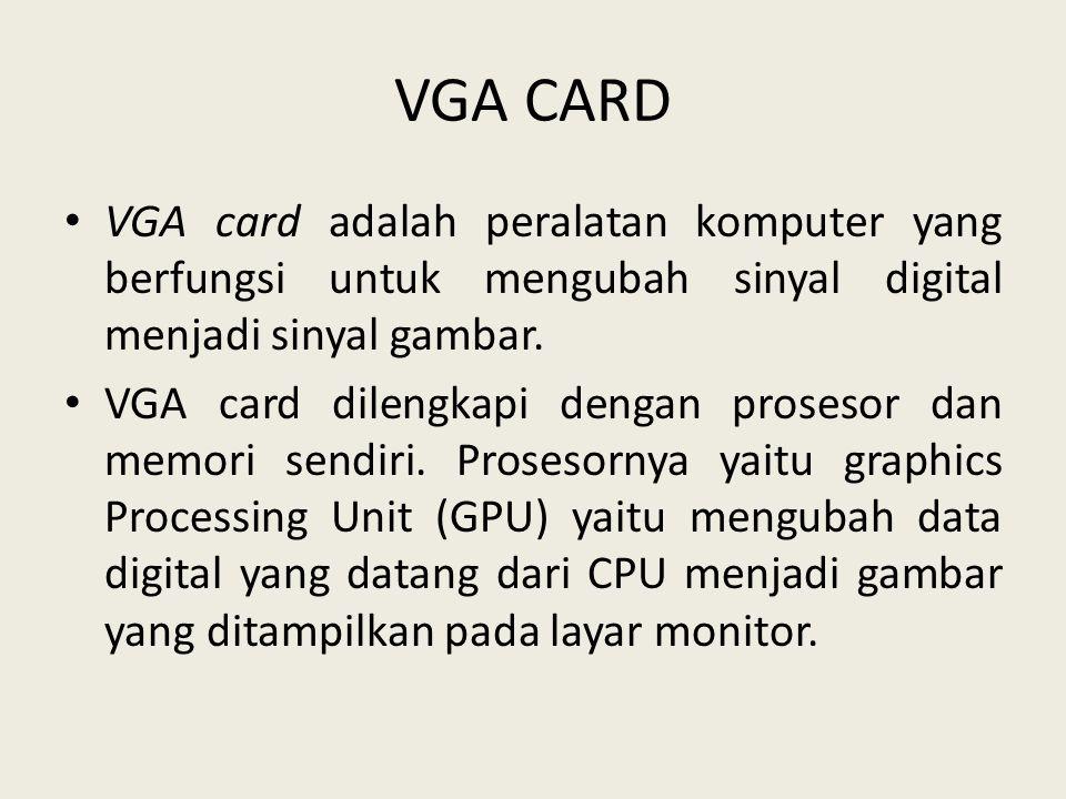 VGA CARD VGA card adalah peralatan komputer yang berfungsi untuk mengubah sinyal digital menjadi sinyal gambar.