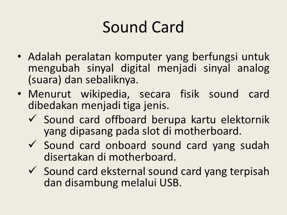 Sound Card Adalah peralatan komputer yang berfungsi untuk mengubah sinyal digital menjadi sinyal analog (suara) dan sebaliknya.