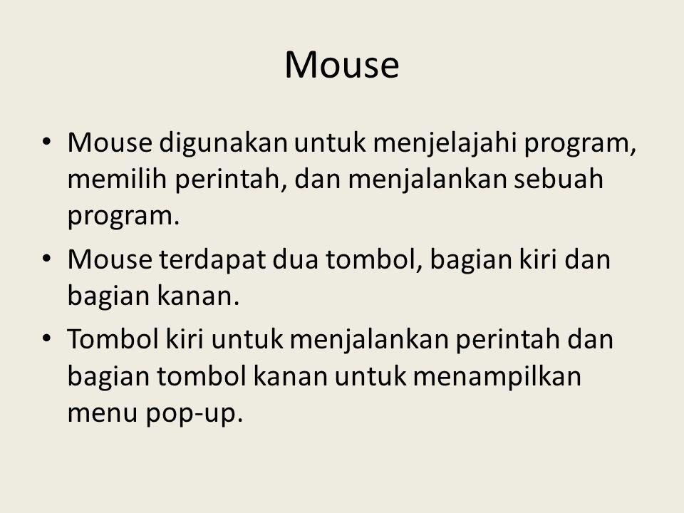 Mouse Mouse digunakan untuk menjelajahi program, memilih perintah, dan menjalankan sebuah program.