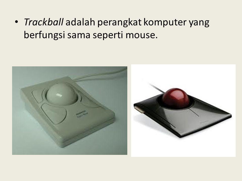 Trackball adalah perangkat komputer yang berfungsi sama seperti mouse.