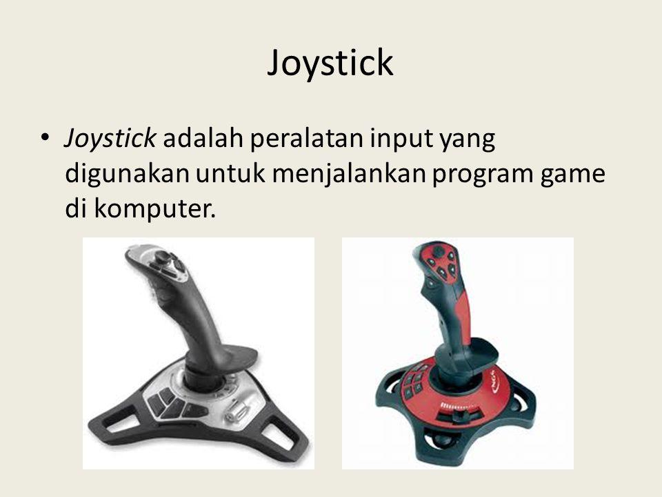 Joystick Joystick adalah peralatan input yang digunakan untuk menjalankan program game di komputer.