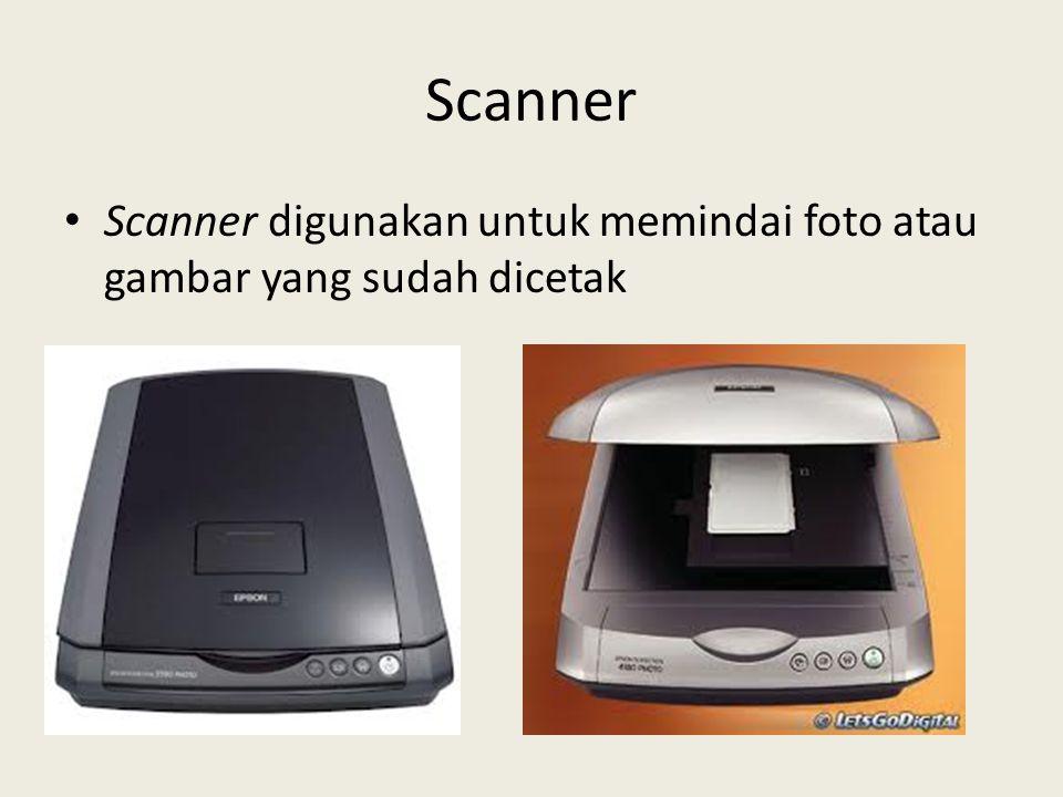 Scanner Scanner digunakan untuk memindai foto atau gambar yang sudah dicetak