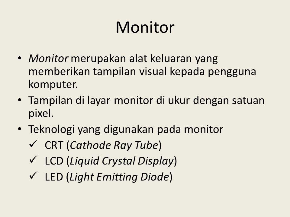 Monitor Monitor merupakan alat keluaran yang memberikan tampilan visual kepada pengguna komputer.