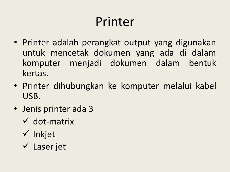Printer Printer adalah perangkat output yang digunakan untuk mencetak dokumen yang ada di dalam komputer menjadi dokumen dalam bentuk kertas.