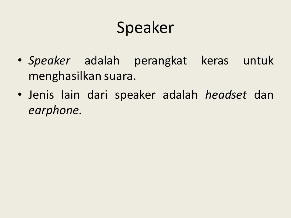Speaker Speaker adalah perangkat keras untuk menghasilkan suara.