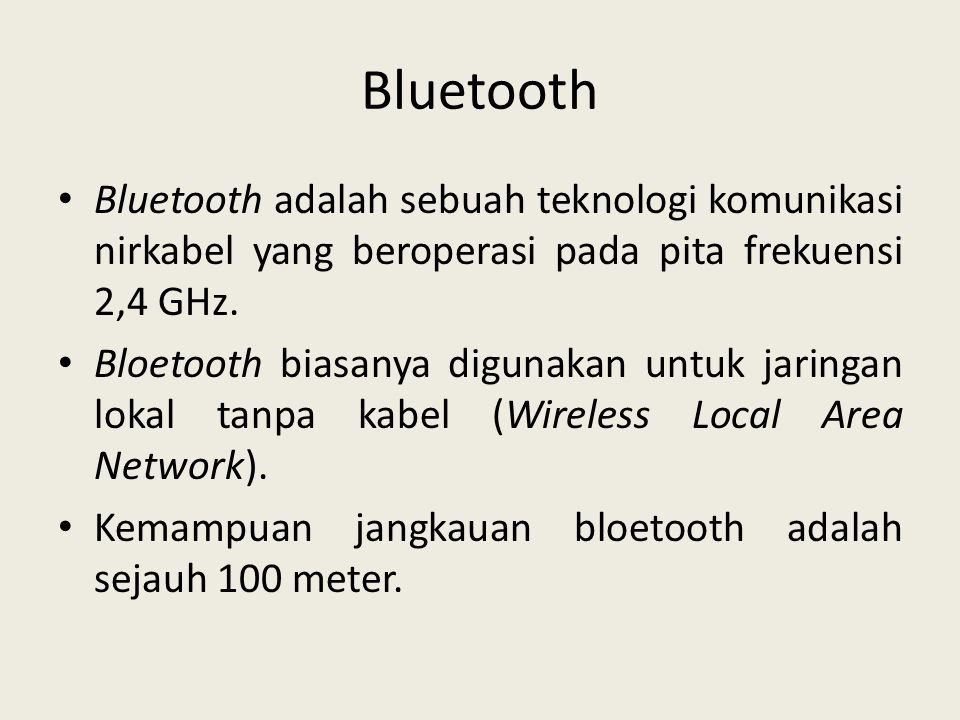 Bluetooth Bluetooth adalah sebuah teknologi komunikasi nirkabel yang beroperasi pada pita frekuensi 2,4 GHz.