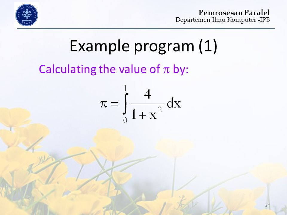 Example program (1) Calculating the value of  by: