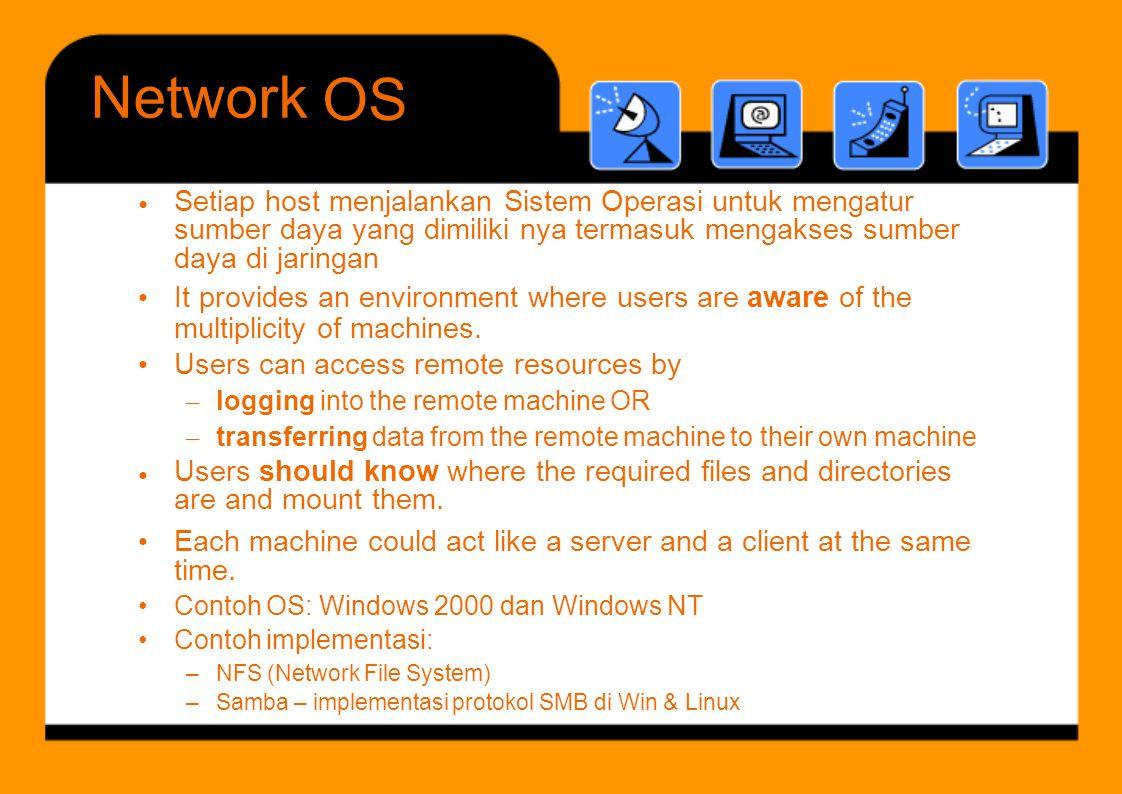 Network OS. • Setiap host menjalankan Sistem Operasi untuk mengatur sumber daya yang dimiliki nya termasuk mengakses sumber.