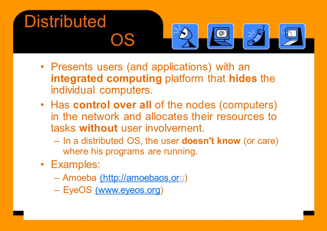 Distributed OS • Presents users (and applications) with an
