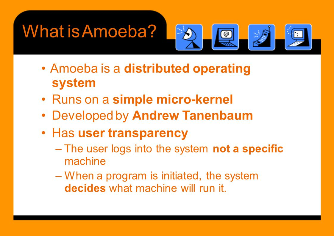 • Amoeba is a distributed operating