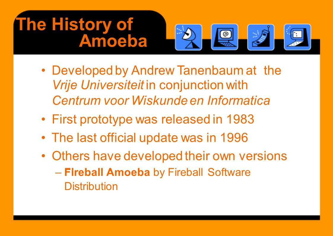 The History of Amoeba • Developed by Andrew Tanenbaum at