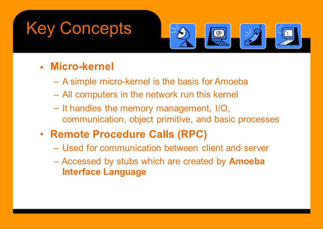 Key Concepts Micro-kernel • • Remote Procedure Calls (RPC) –