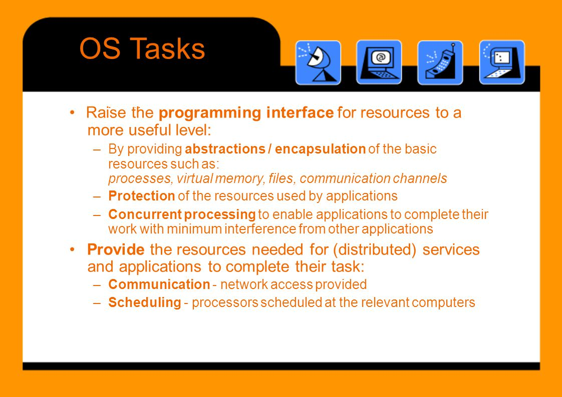 OS Tasks • Raise the programming interface for resources to a i th f