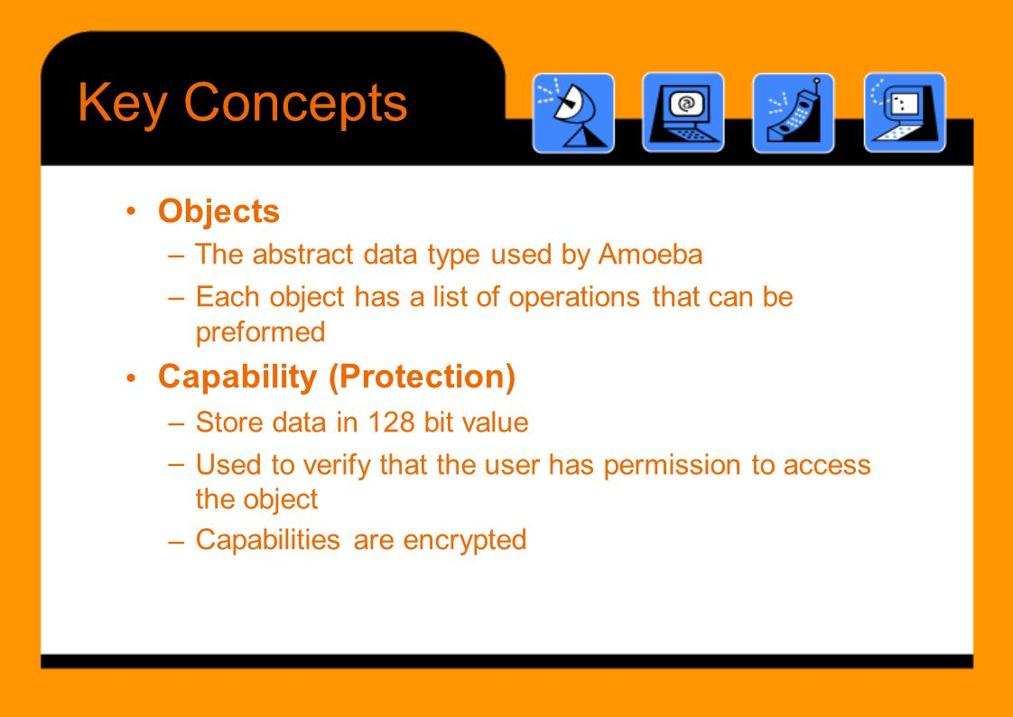 Key Concepts • Objects Capability (Protection) •