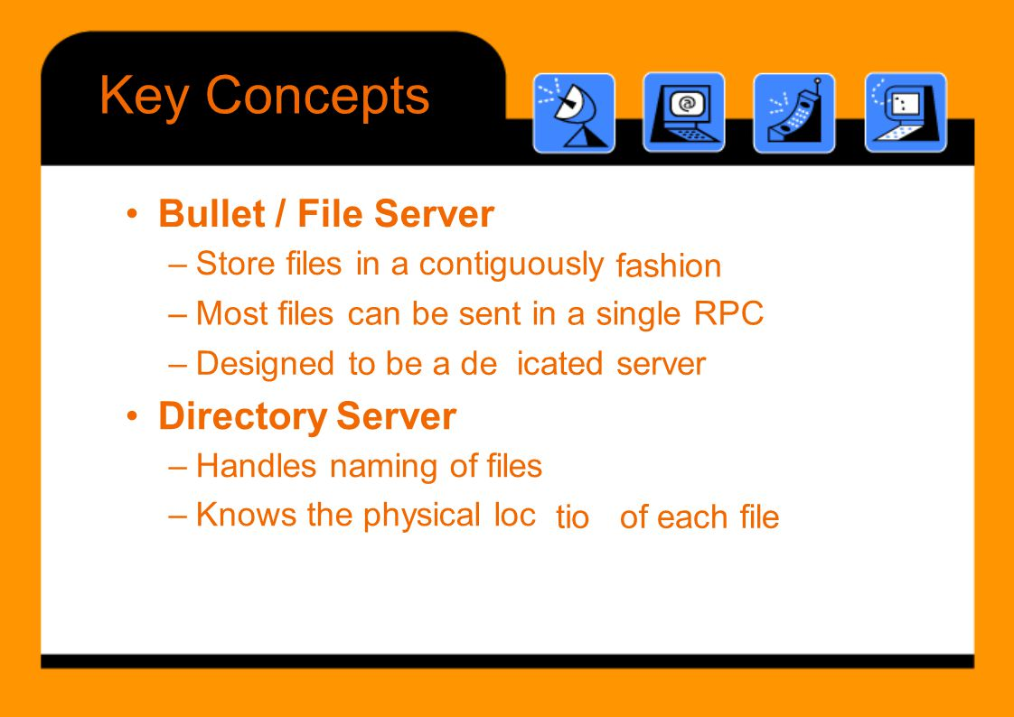 Key Concepts • Bullet / File Server • Directory Server