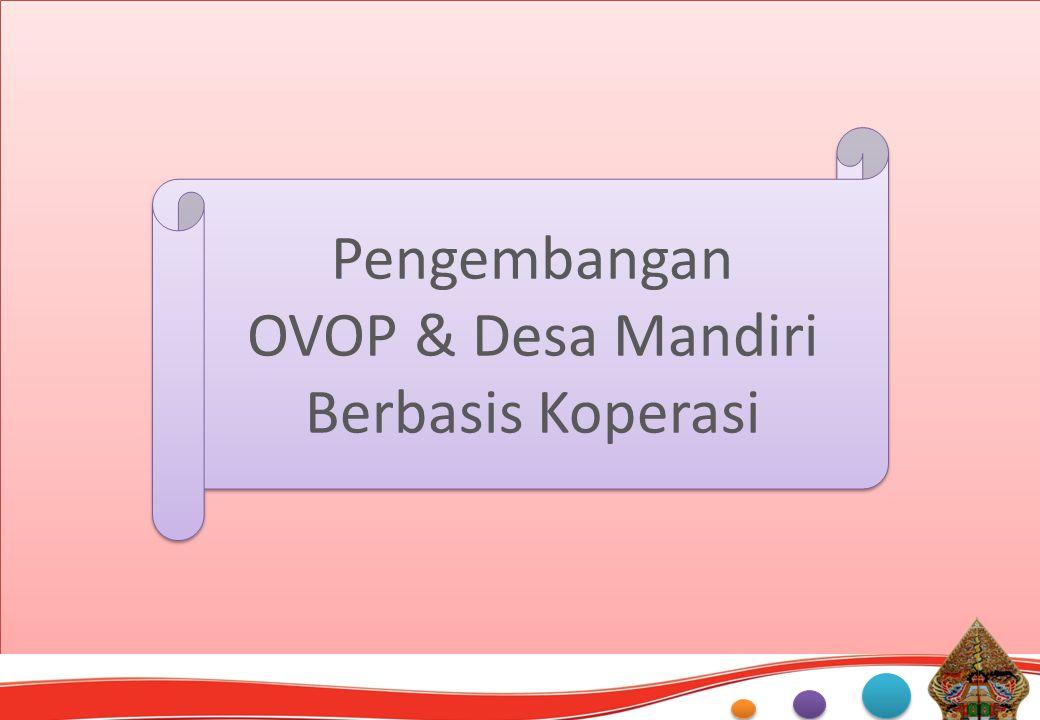 Pengembangan OVOP & Desa Mandiri Berbasis Koperasi