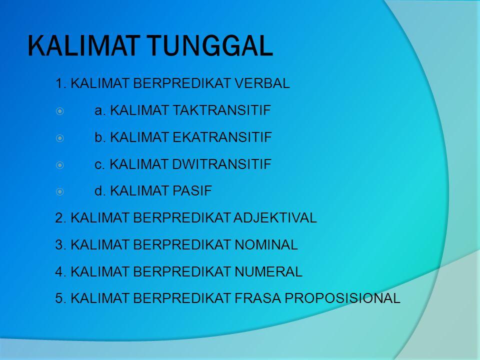 KALIMAT TUNGGAL 1. KALIMAT BERPREDIKAT VERBAL a. KALIMAT TAKTRANSITIF