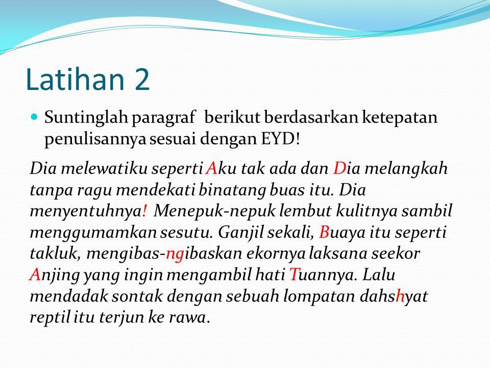Latihan 2 Suntinglah paragraf berikut berdasarkan ketepatan penulisannya sesuai dengan EYD!