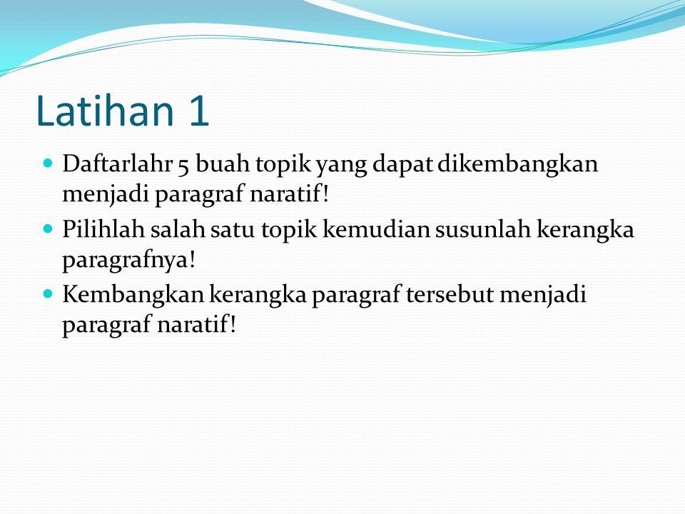 Latihan 1 Daftarlahr 5 buah topik yang dapat dikembangkan menjadi paragraf naratif!