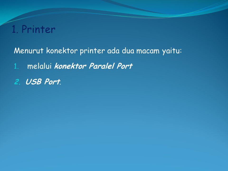1. Printer Menurut konektor printer ada dua macam yaitu: