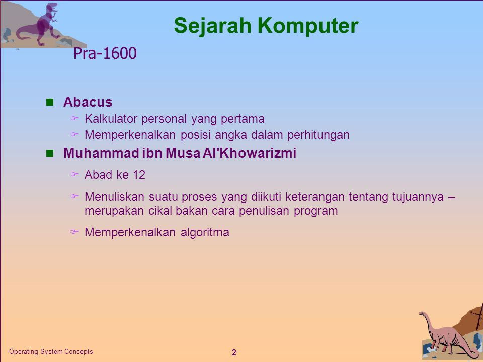 Sejarah Komputer Pra-1600 Abacus Muhammad ibn Musa Al Khowarizmi