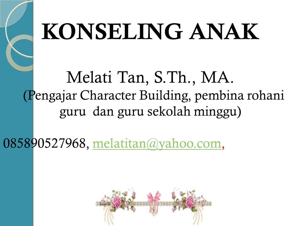 KONSELING ANAK Melati Tan, S.Th., MA.