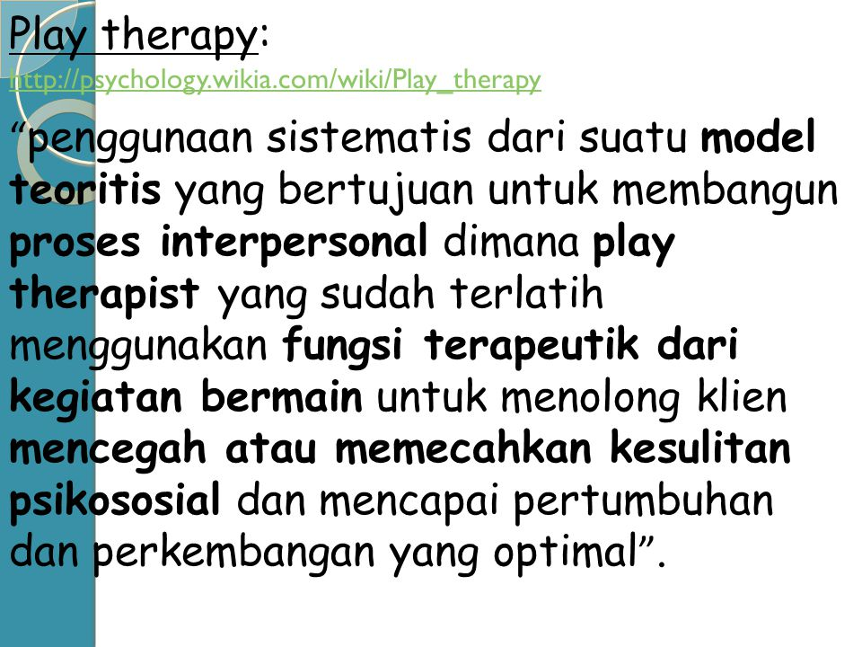 Play therapy: http://psychology.wikia.com/wiki/Play_therapy.