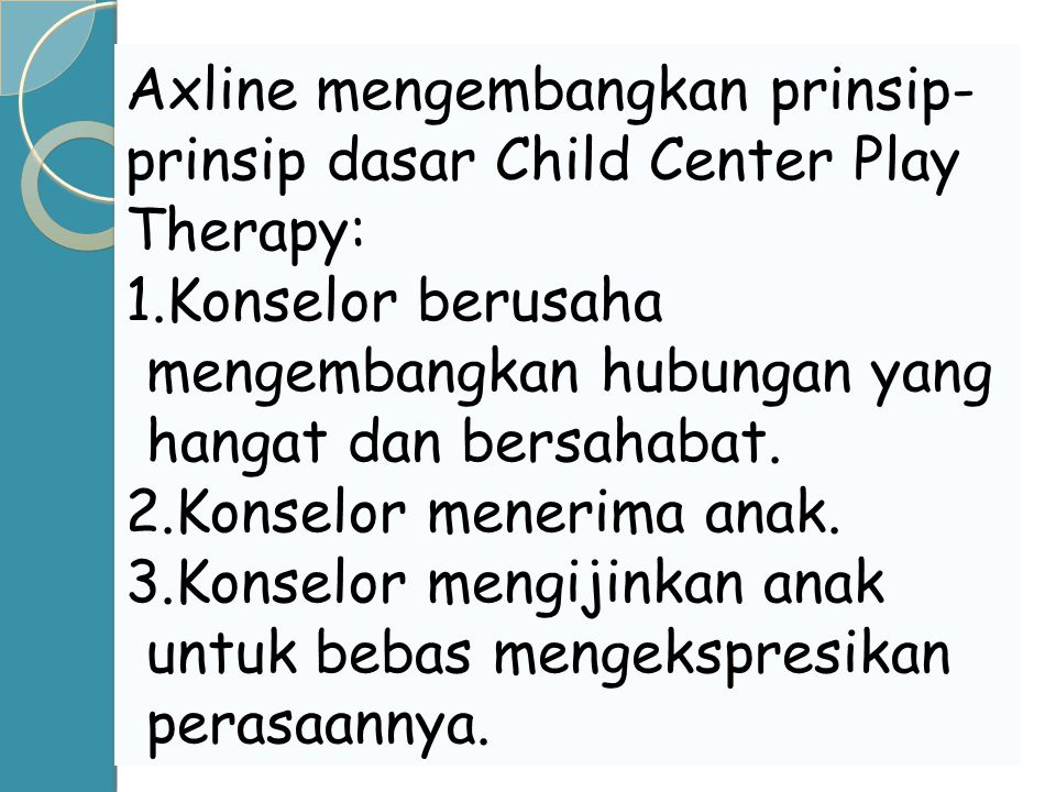 Axline mengembangkan prinsip-prinsip dasar Child Center Play Therapy: