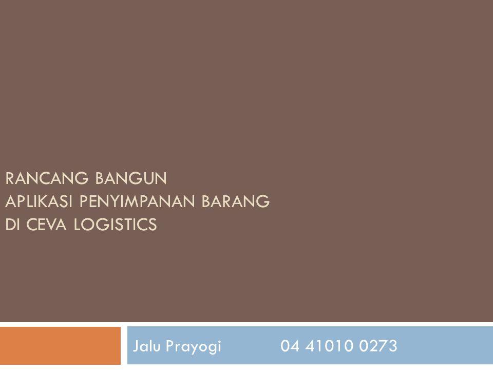 Rancang Bangun APLIKASI Penyimpanan bARANG DI Ceva Logistics