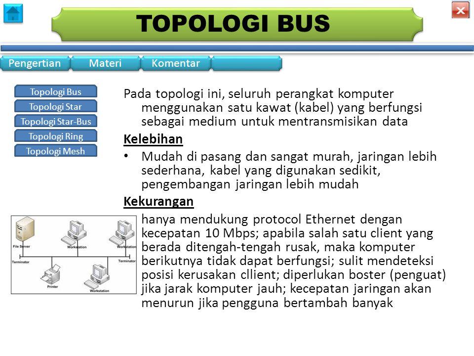 tOPOLOGI bus Pada topologi ini, seluruh perangkat komputer menggunakan satu kawat (kabel) yang berfungsi sebagai medium untuk mentransmisikan data.