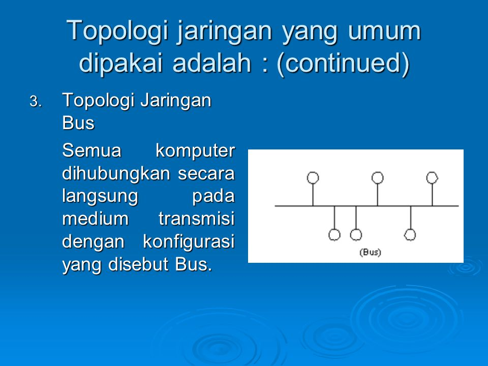 Topologi jaringan yang umum dipakai adalah : (continued)